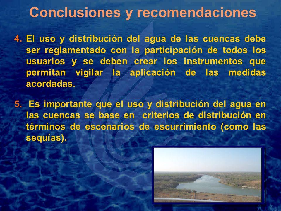Conclusiones y recomendaciones 4.El uso y distribución del agua de las cuencas debe ser reglamentado con la participación de todos los usuarios y se deben crear los instrumentos que permitan vigilar la aplicación de las medidas acordadas.