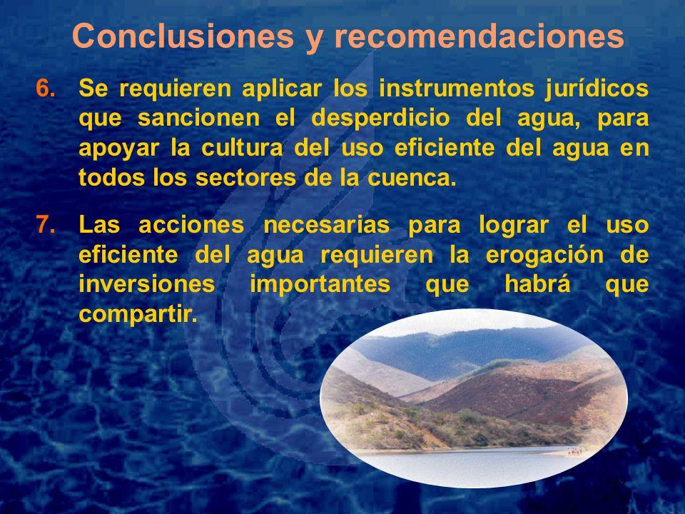 49 Conclusiones y recomendaciones 6.Se requieren aplicar los instrumentos jurídicos que sancionen el desperdicio del agua, para apoyar la cultura del uso eficiente del agua en todos los sectores de la cuenca.