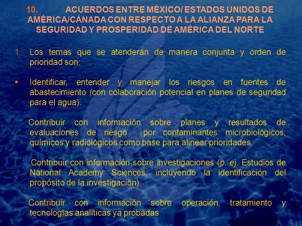 10. ACUERDOS ENTRE MÉXICO/ ESTADOS UNIDOS DE AMÉRICA/CÁNADA CON RESPECTO A LA ALIANZA PARA LA SEGURIDAD Y PROSPERIDAD DE AMÉRICA DEL NORTE 1. 1.Los te