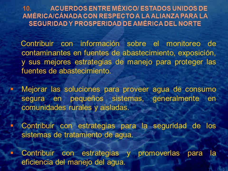 10. ACUERDOS ENTRE MÉXICO/ ESTADOS UNIDOS DE AMÉRICA/CÁNADA CON RESPECTO A LA ALIANZA PARA LA SEGURIDAD Y PROSPERIDAD DE AMÉRICA DEL NORTE Contribuir