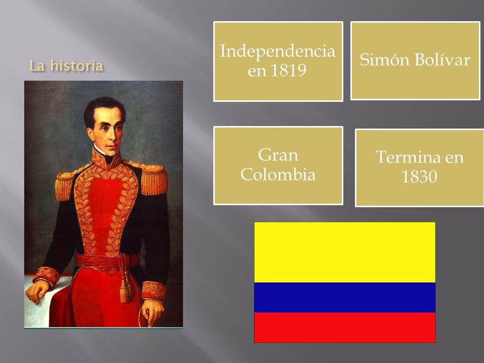 La historia Independencia en 1819 Simón Bolívar Gran Colombia Termina en 1830