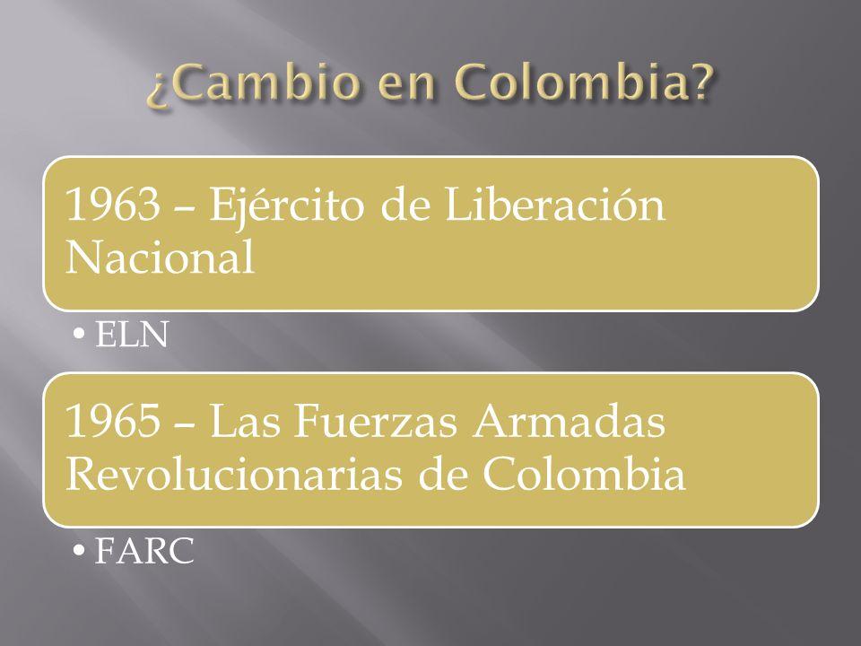 1963 – Ejército de Liberación Nacional ELN 1965 – Las Fuerzas Armadas Revolucionarias de Colombia FARC