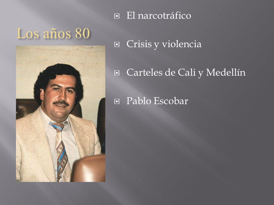 Los años 80 El narcotráfico Crisis y violencia Carteles de Cali y Medellín Pablo Escobar