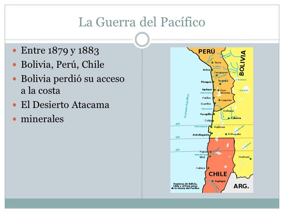 La Guerra del Pacífico Entre 1879 y 1883 Bolivia, Perú, Chile Bolivia perdió su acceso a la costa El Desierto Atacama minerales