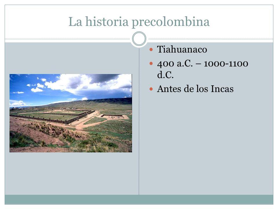 La historia precolombina Tiahuanaco 400 a.C. – 1000-1100 d.C. Antes de los Incas