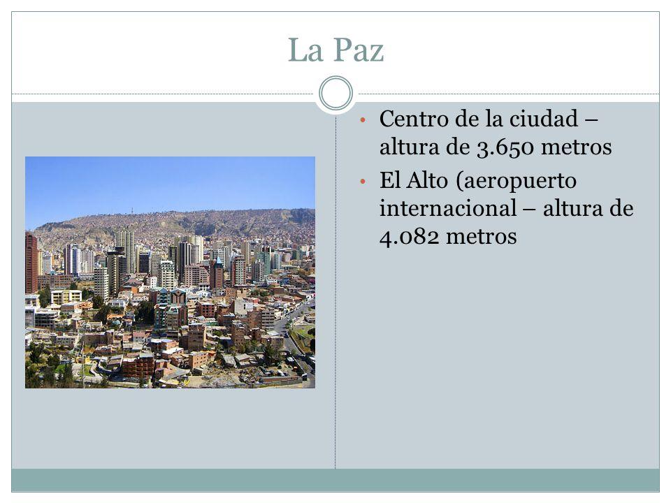 La Paz Centro de la ciudad – altura de 3.650 metros El Alto (aeropuerto internacional – altura de 4.082 metros