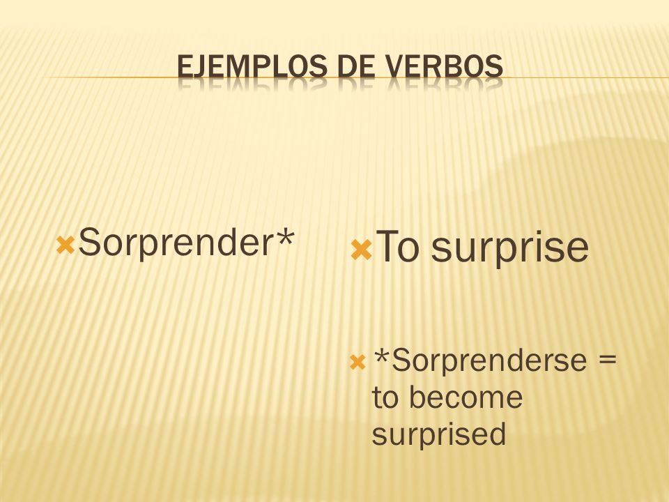 Sorprender* To surprise *Sorprenderse = to become surprised