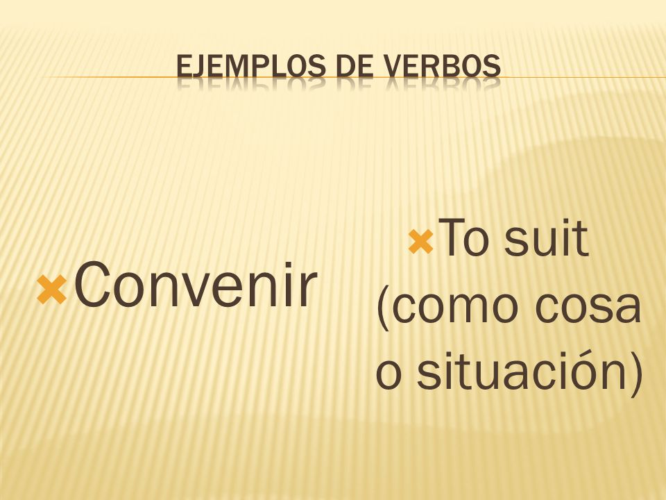 Convenir To suit (como cosa o situación)