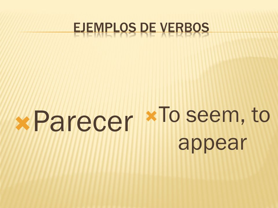 Parecer To seem, to appear
