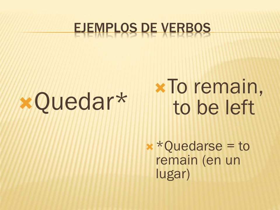 Quedar* To remain, to be left *Quedarse = to remain (en un lugar)