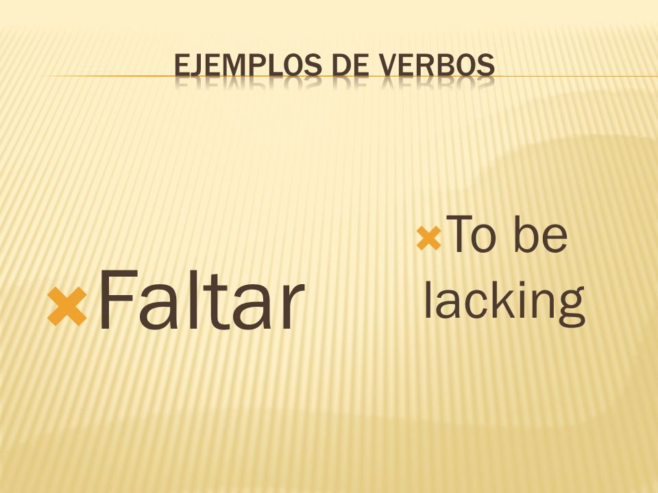 Faltar To be lacking