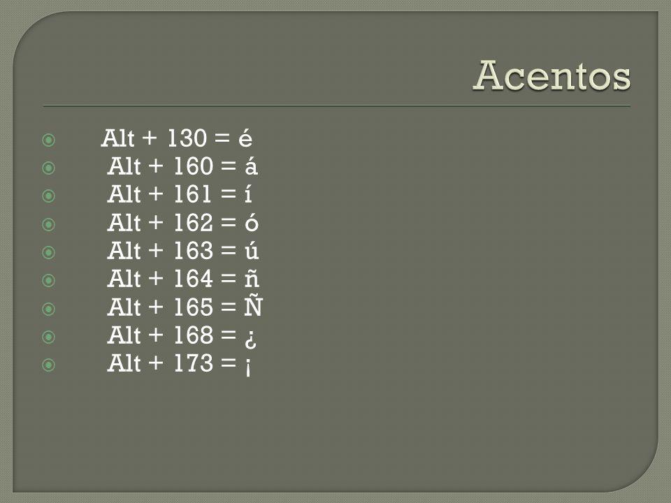 Alt + 130 = é Alt + 160 = á Alt + 161 = í Alt + 162 = ó Alt + 163 = ú Alt + 164 = ñ Alt + 165 = Ñ Alt + 168 = ¿ Alt + 173 = ¡