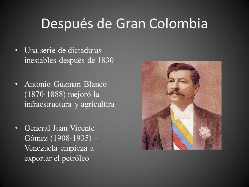 Después de Gran Colombia Una serie de dictaduras inestables después de 1830 Antonio Guzman Blanco (1870-1888) mejoró la infraestructura y agricultira