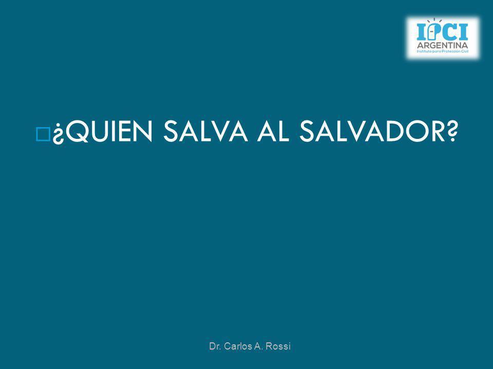 ¿QUIEN SALVA AL SALVADOR? Dr. Carlos A. Rossi