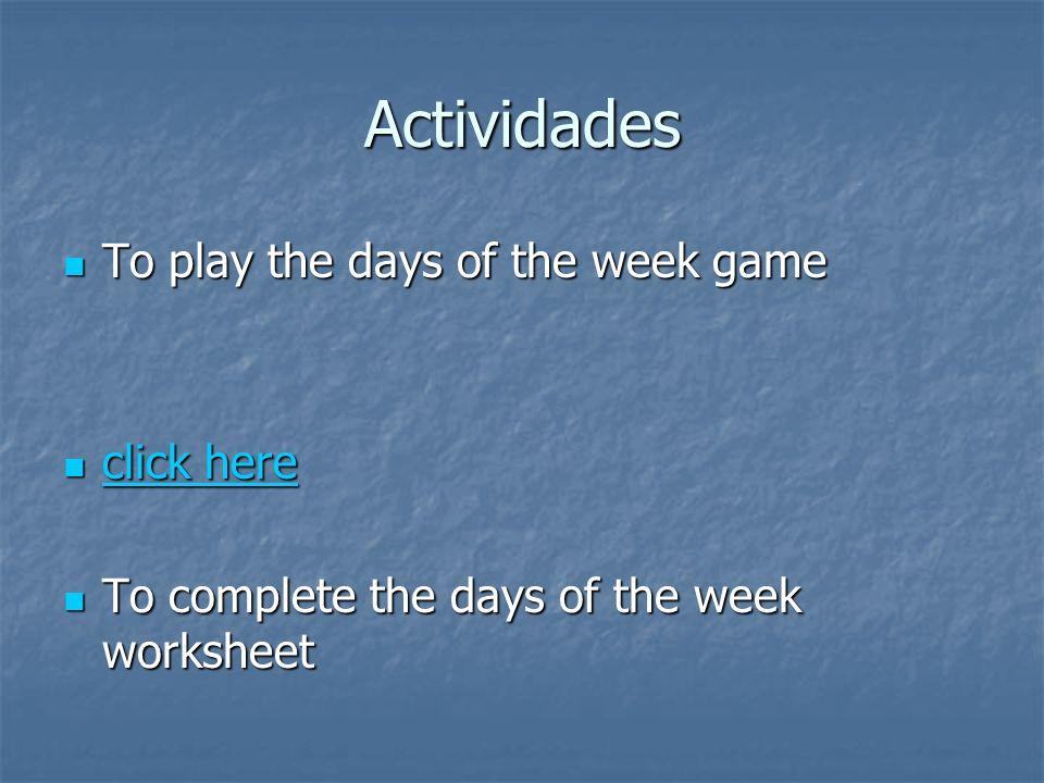 Los días de la semana lunesMonday martesTuesday miércoles Wednesday juevesThursday viernesFriday sábado Saturday domingoSunday
