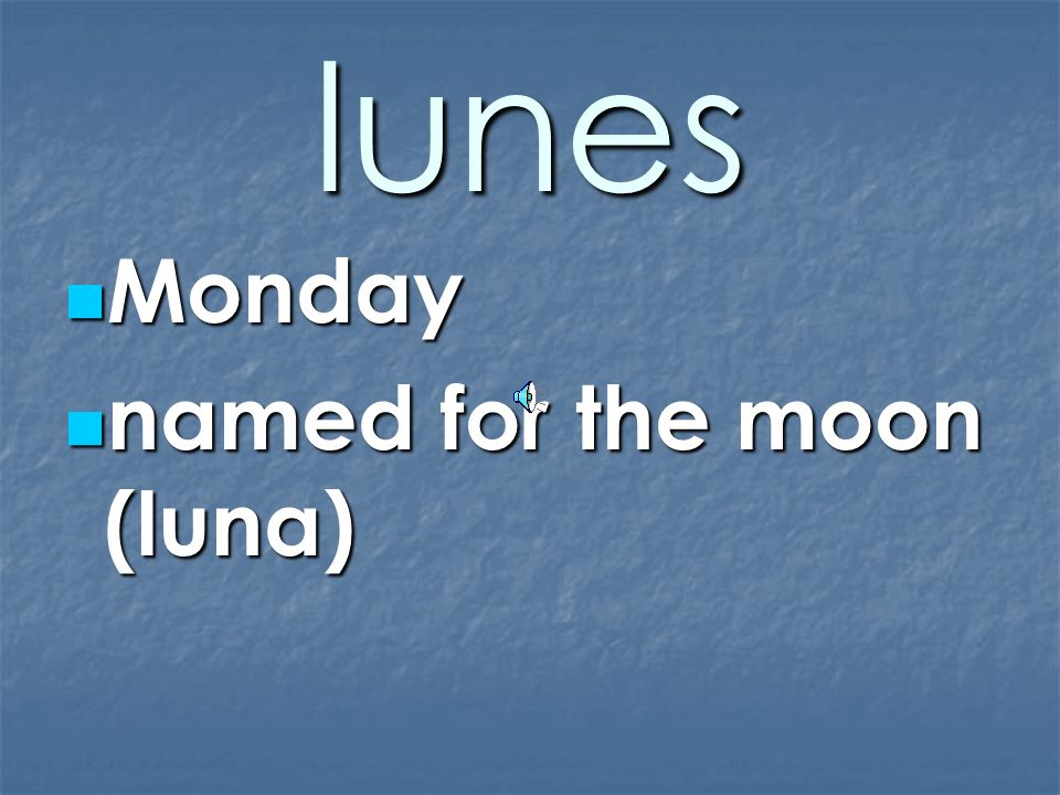 Days of the week In Spanish, the week begins with Monday, not Sunday as in the United States.