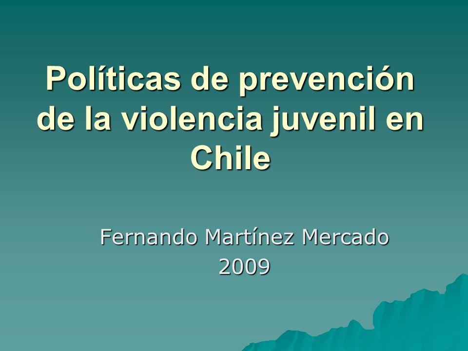 Políticas de prevención de la violencia juvenil en Chile Fernando Martínez Mercado 2009