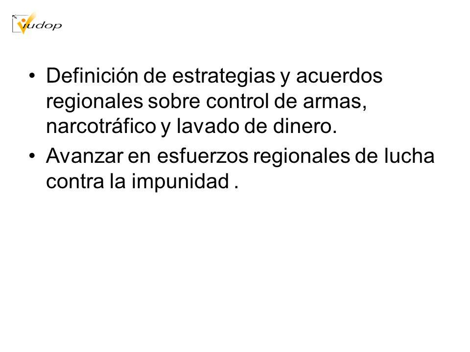 Definición de estrategias y acuerdos regionales sobre control de armas, narcotráfico y lavado de dinero. Avanzar en esfuerzos regionales de lucha cont