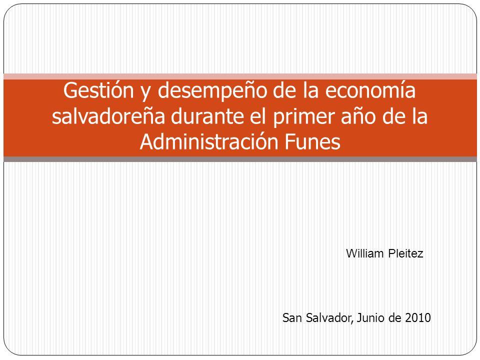 Gestión y desempeño de la economía salvadoreña durante el primer año de la Administración Funes San Salvador, Junio de 2010 William Pleitez