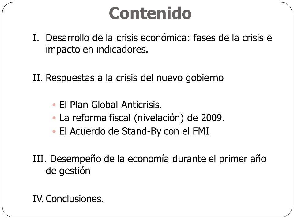 Contenido I.Desarrollo de la crisis económica: fases de la crisis e impacto en indicadores. II.Respuestas a la crisis del nuevo gobierno El Plan Globa