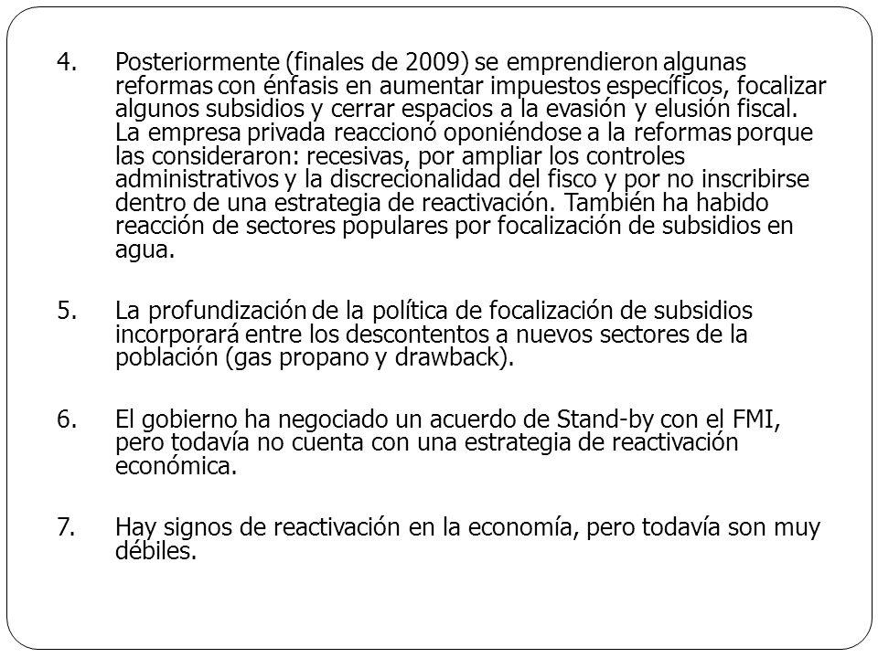 4.Posteriormente (finales de 2009) se emprendieron algunas reformas con énfasis en aumentar impuestos específicos, focalizar algunos subsidios y cerra