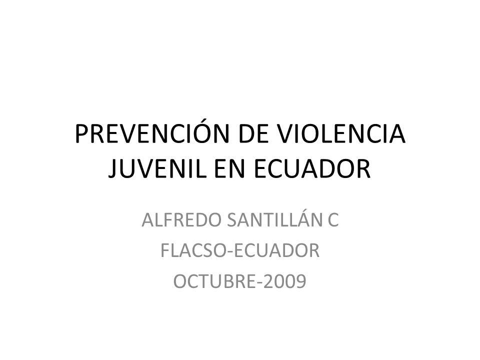 PREVENCIÓN DE VIOLENCIA JUVENIL EN ECUADOR ALFREDO SANTILLÁN C FLACSO-ECUADOR OCTUBRE-2009