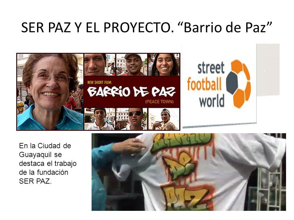SER PAZ Y EL PROYECTO. Barrio de Paz En la Ciudad de Guayaquil se destaca el trabajo de la fundación SER PAZ.