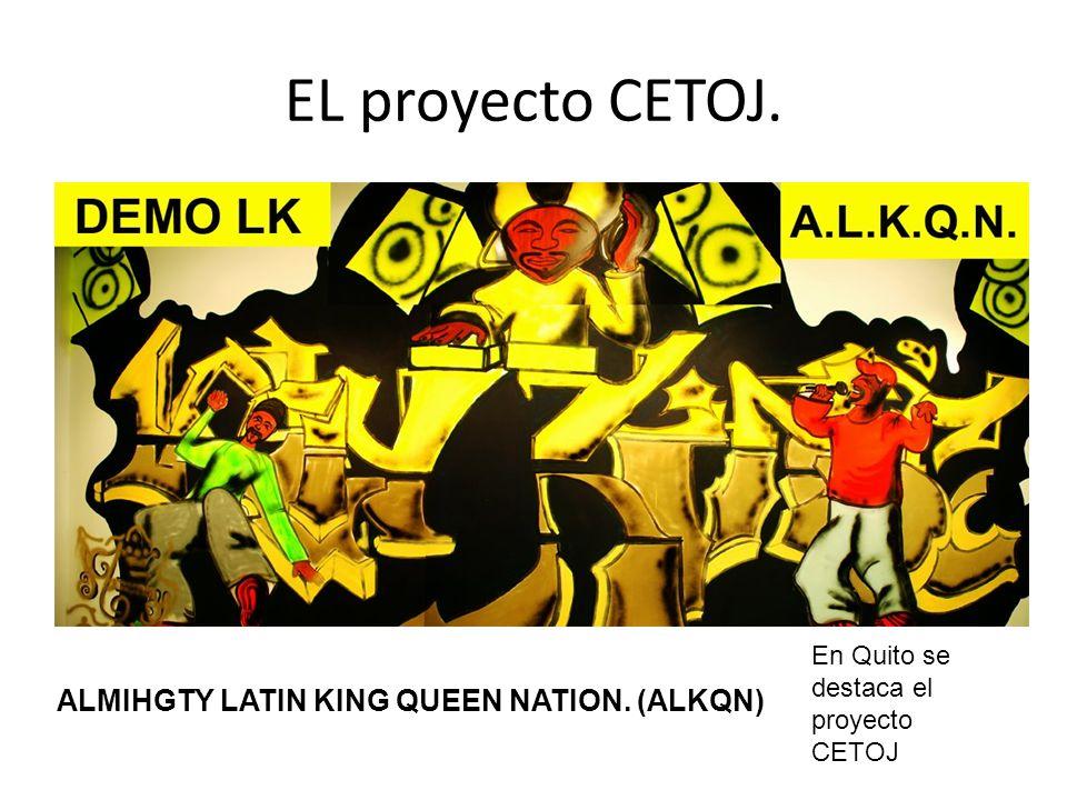 EL proyecto CETOJ. ALMIHGTY LATIN KING QUEEN NATION. (ALKQN) En Quito se destaca el proyecto CETOJ