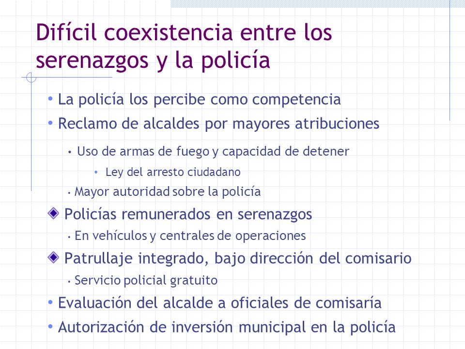 Difícil coexistencia entre los serenazgos y la policía La policía los percibe como competencia Reclamo de alcaldes por mayores atribuciones Uso de arm