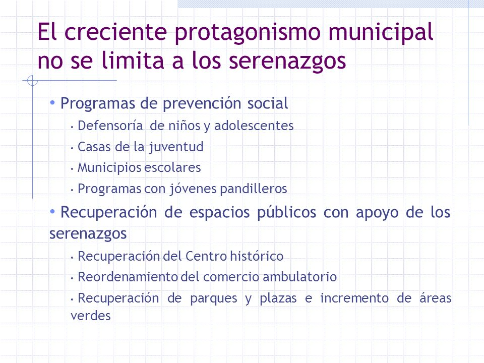 El creciente protagonismo municipal no se limita a los serenazgos Programas de prevención social Defensoría de niños y adolescentes Casas de la juvent