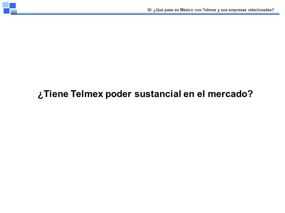 ¿Tiene Telmex poder sustancial en el mercado. VI.