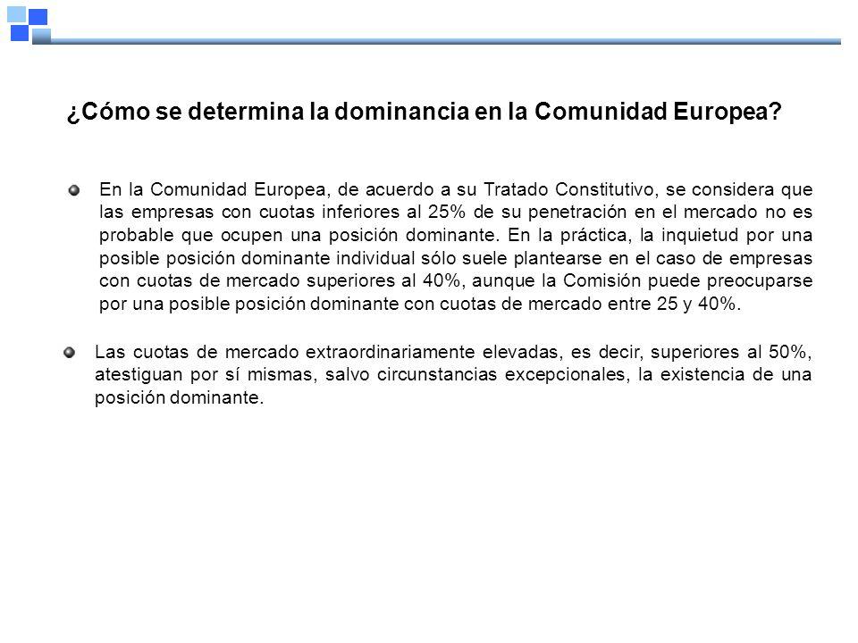 ¿Cómo se determina la dominancia en la Comunidad Europea? En la Comunidad Europea, de acuerdo a su Tratado Constitutivo, se considera que las empresas