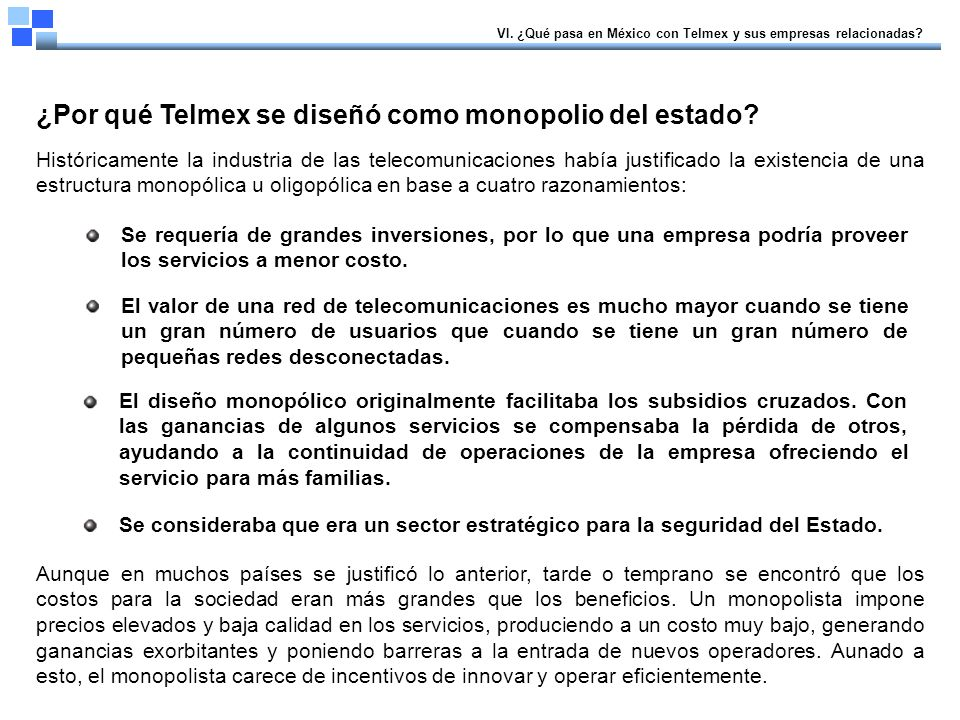 Telmex posee la mayor parte del bucle local y la terminación de última milla y aunque está obligado a dar interconexión existen numerosos desacuerdos con muchos operadores (como lo fue recientemente el caso de GTM).
