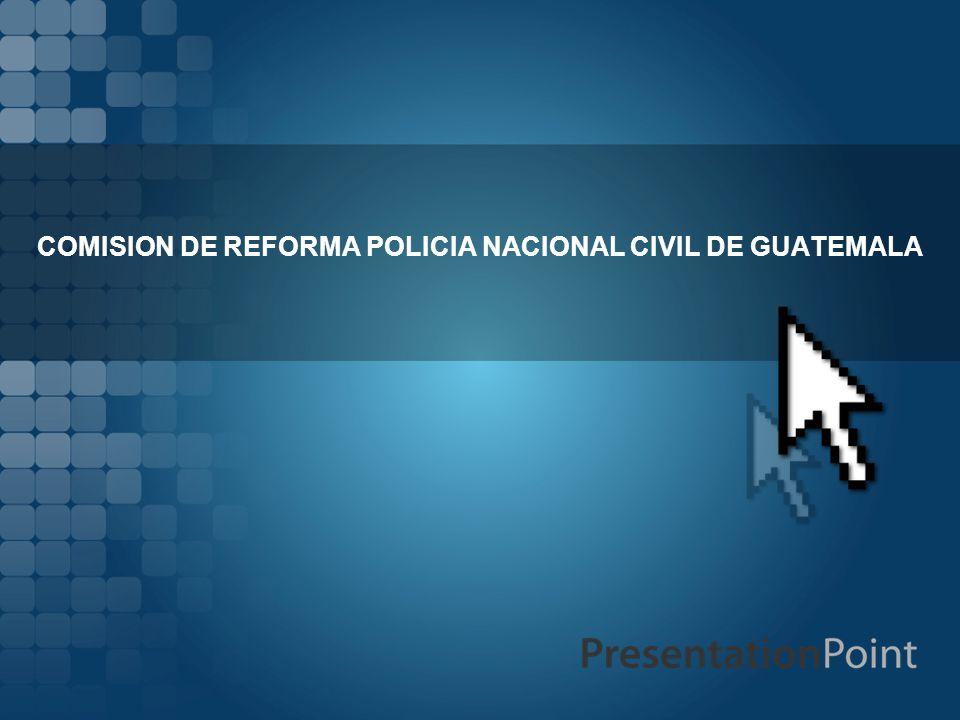 COMISION DE REFORMA POLICIA NACIONAL CIVIL DE GUATEMALA