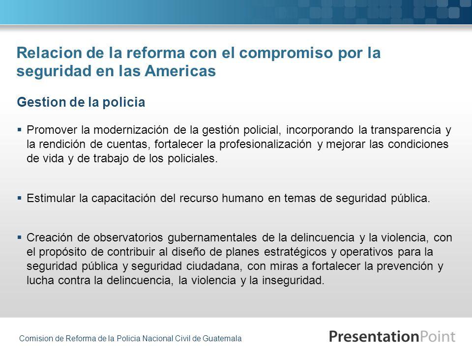 Comision de Reforma de la Policia Nacional Civil de Guatemala Relacion de la reforma con el compromiso por la seguridad en las Americas Promover la mo
