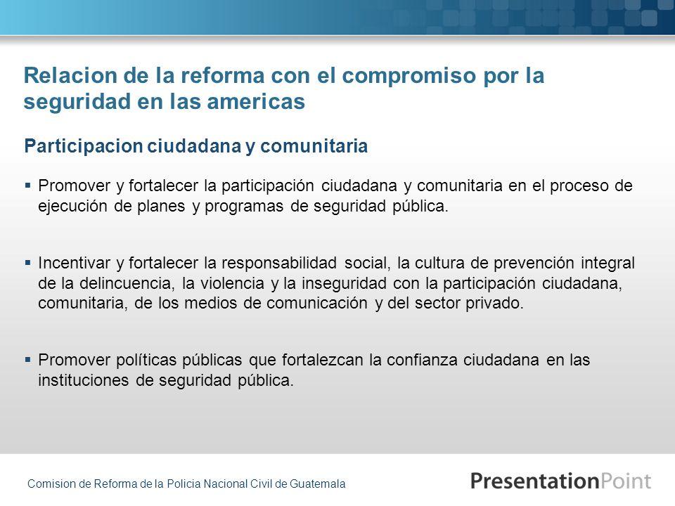 Comision de Reforma de la Policia Nacional Civil de Guatemala Relacion de la reforma con el compromiso por la seguridad en las americas Promover y for