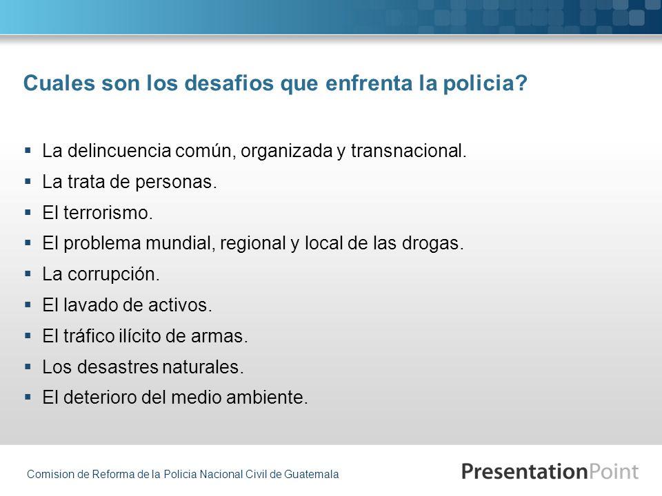 Comision de Reforma de la Policia Nacional Civil de Guatemala Cuales son los desafios que enfrenta la policia? La delincuencia común, organizada y tra
