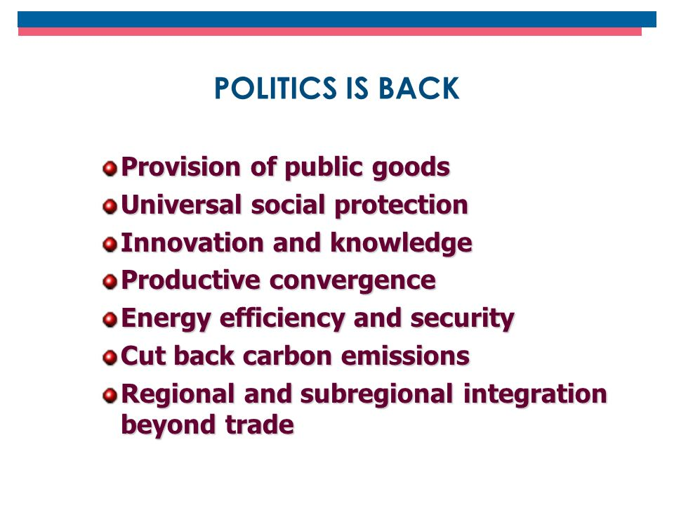 POLITICS IS BACK Provision of public goods Universal social protection Innovation and knowledge Productive convergence Energy efficiency and security
