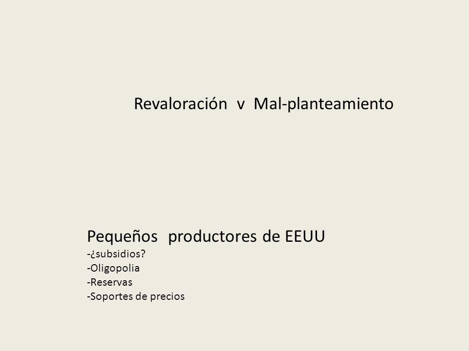Revaloración v Mal-planteamiento Pequeños productores de EEUU -¿subsidios.