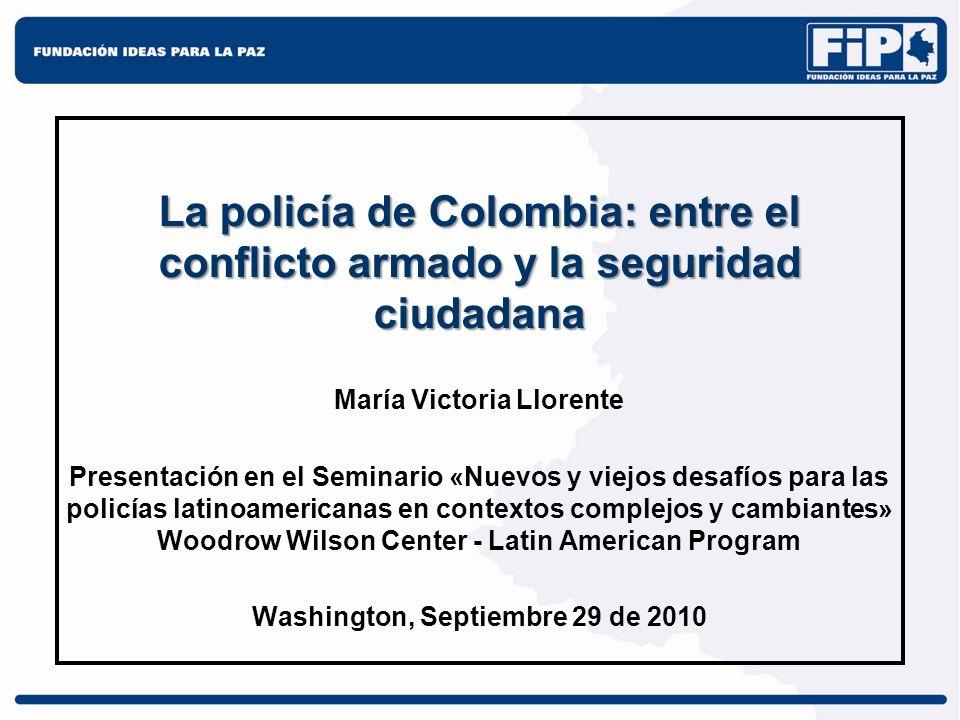 La policía de Colombia: entre el conflicto armado y la seguridad ciudadana María Victoria Llorente Presentación en el Seminario «Nuevos y viejos desaf