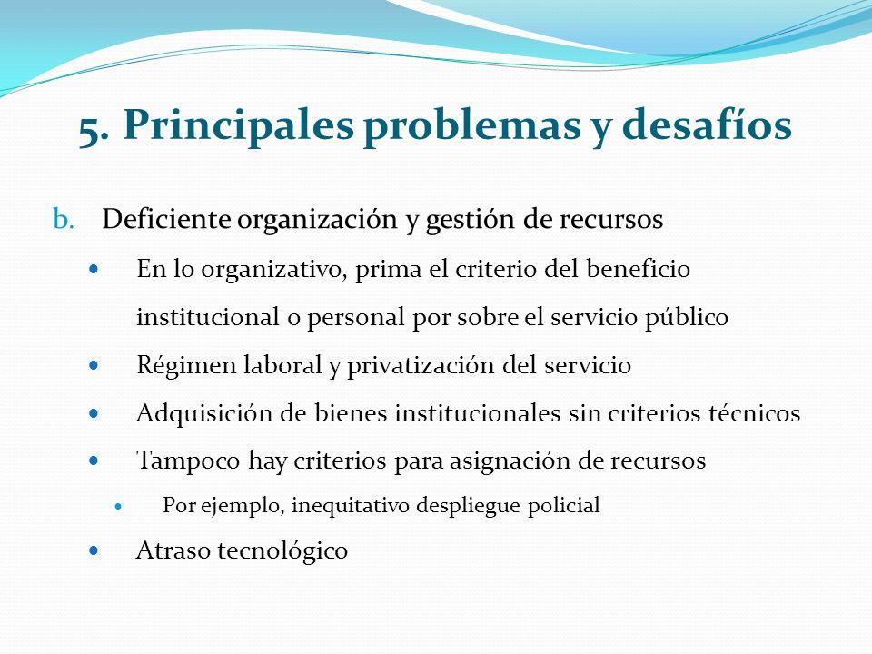 5. Principales problemas y desafíos b.Deficiente organización y gestión de recursos En lo organizativo, prima el criterio del beneficio institucional