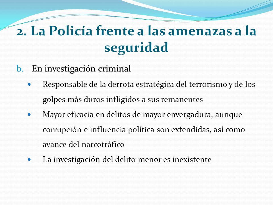 2. La Policía frente a las amenazas a la seguridad b.En investigación criminal Responsable de la derrota estratégica del terrorismo y de los golpes má