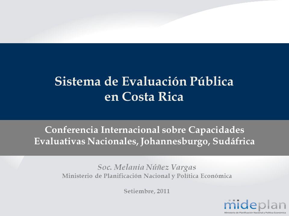 Sistema de Evaluación Pública en Costa Rica Soc. Melania Núñez Vargas Ministerio de Planificación Nacional y Política Económica Setiembre, 2011 Confer