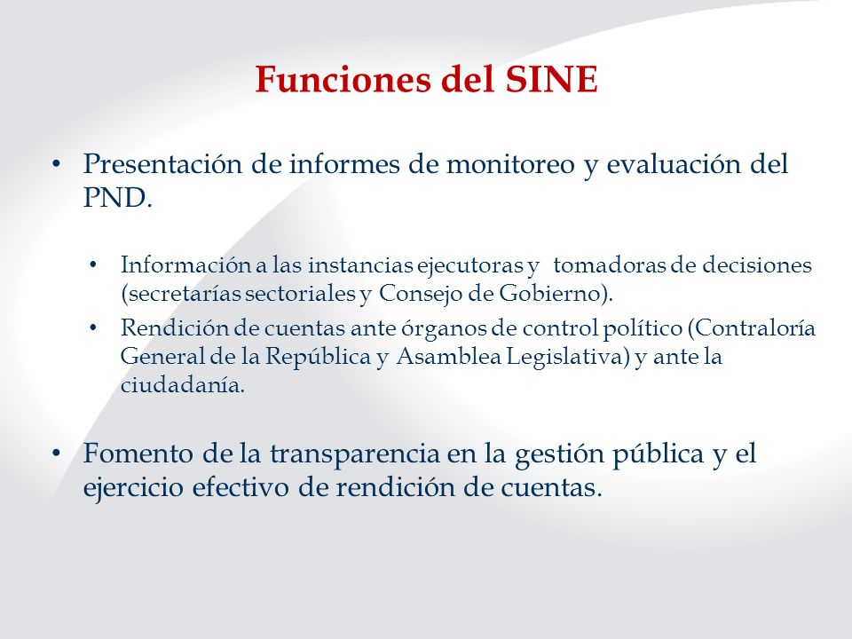 Funciones del SINE Presentación de informes de monitoreo y evaluación del PND. Información a las instancias ejecutoras y tomadoras de decisiones (secr