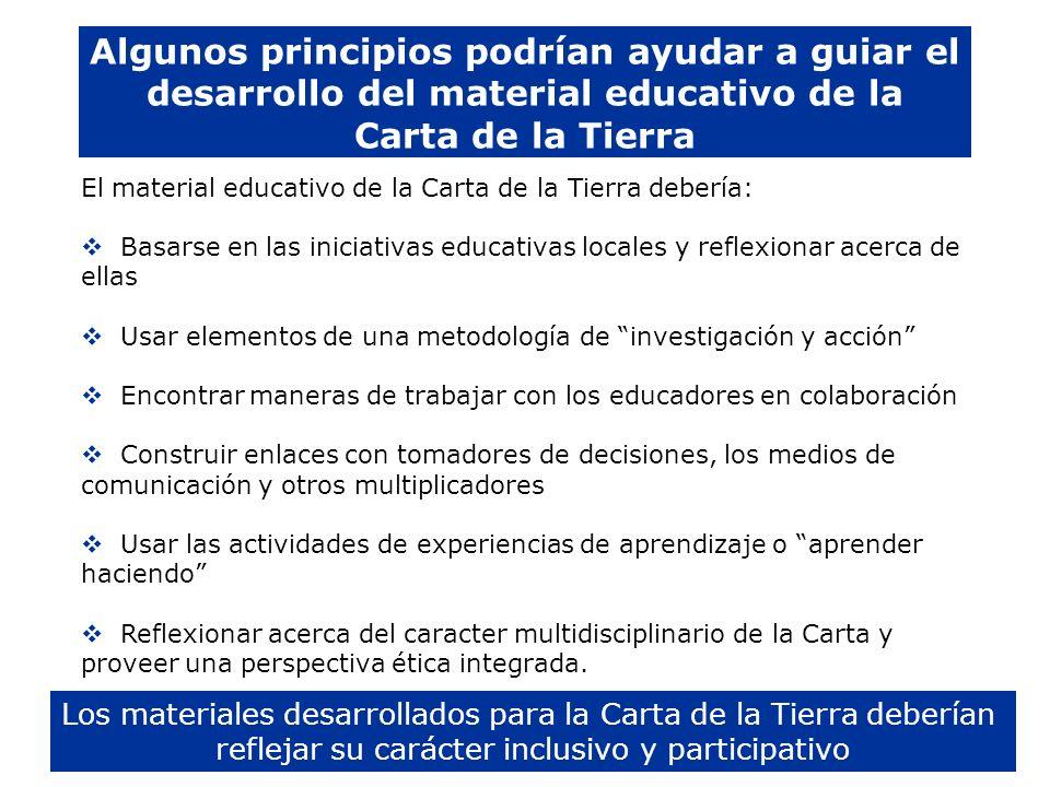 Algunos principios podrían ayudar a guiar el desarrollo del material educativo de la Carta de la Tierra El material educativo de la Carta de la Tierra