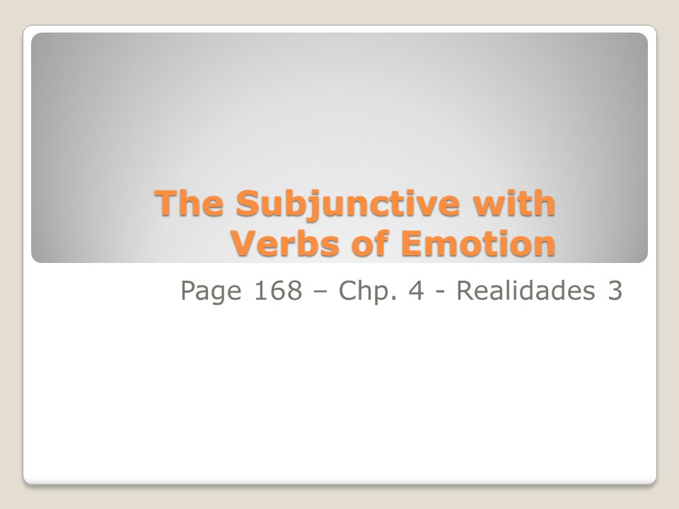 Subjunctive with Emotion Verbs As you already know, we use the subjunctive after verbs indicating suggestions, desire, or demands.