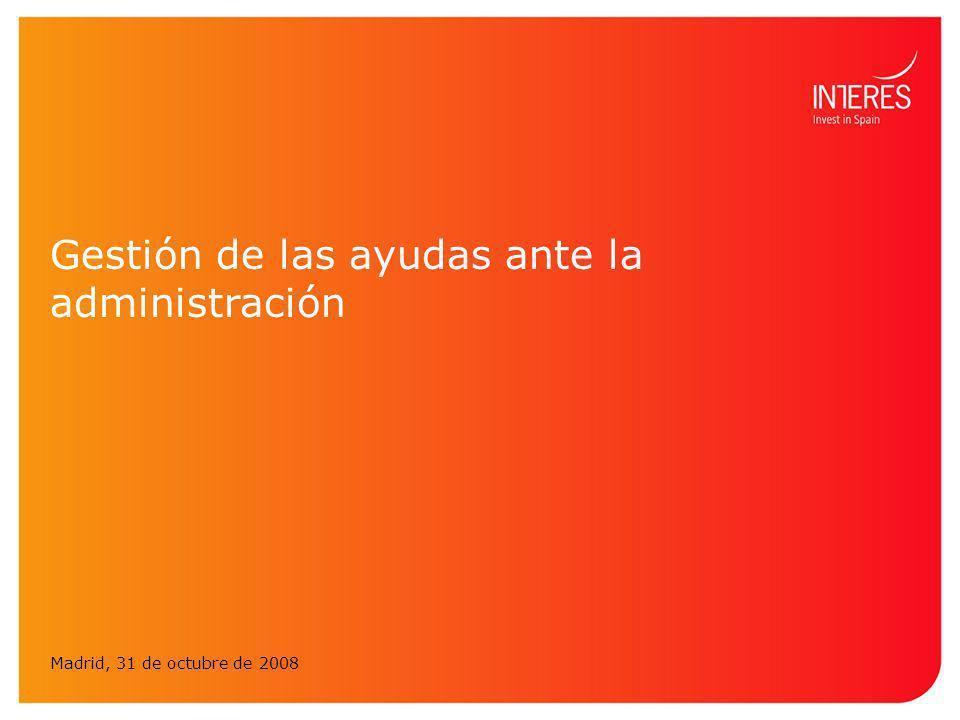 Gestión de las ayudas ante la administración Madrid, 31 de octubre de 2008