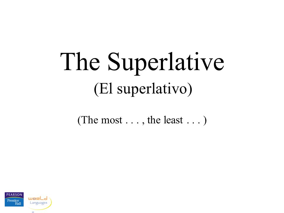 (The most..., the least... ) The Superlative (El superlativo)