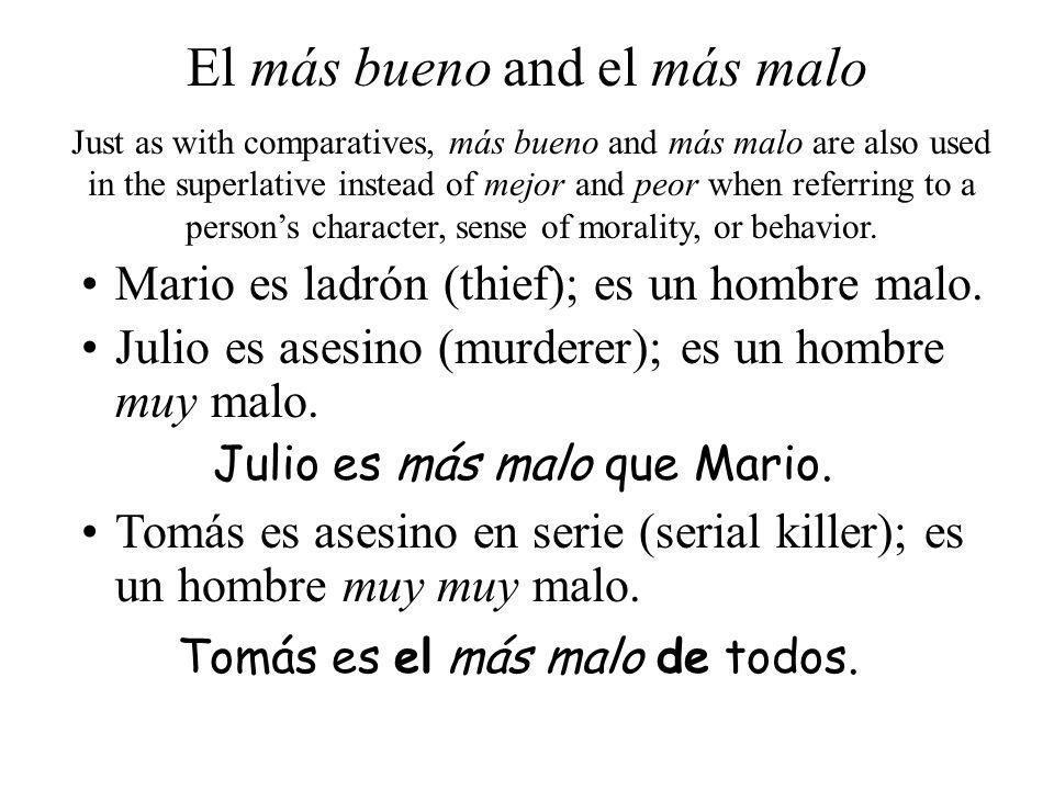 Mario es ladrón (thief); es un hombre malo. Julio es asesino (murderer); es un hombre muy malo. Julio es más malo que Mario. Tomás es asesino en serie