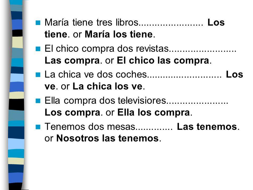 María tiene tres libros........................ Los tiene.